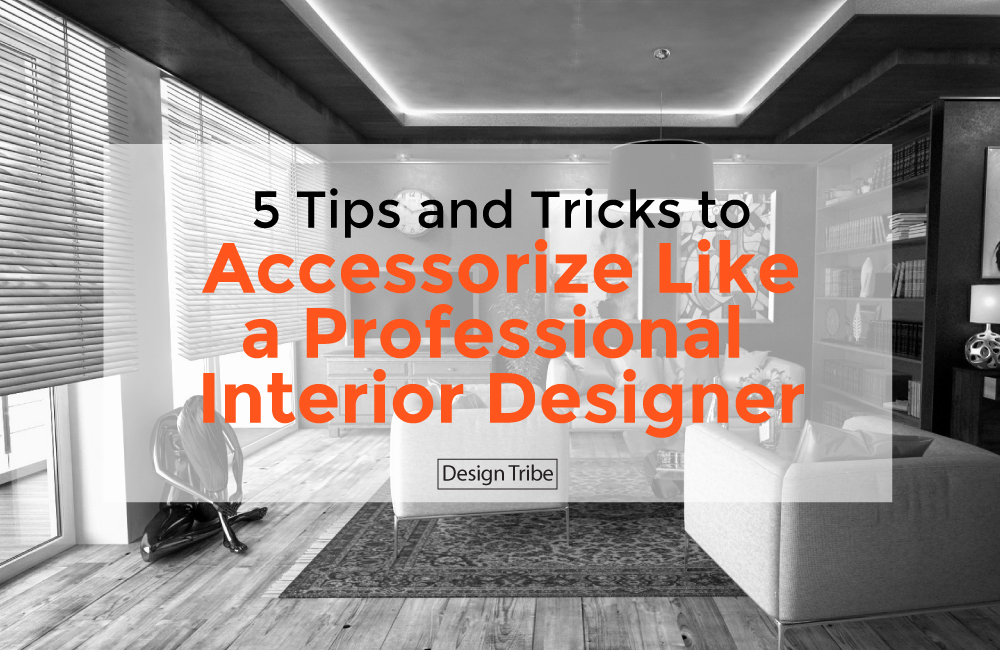 5-Tips-and-Tricks-to-Accessorize-Like-a-Professional-Interior-Designer