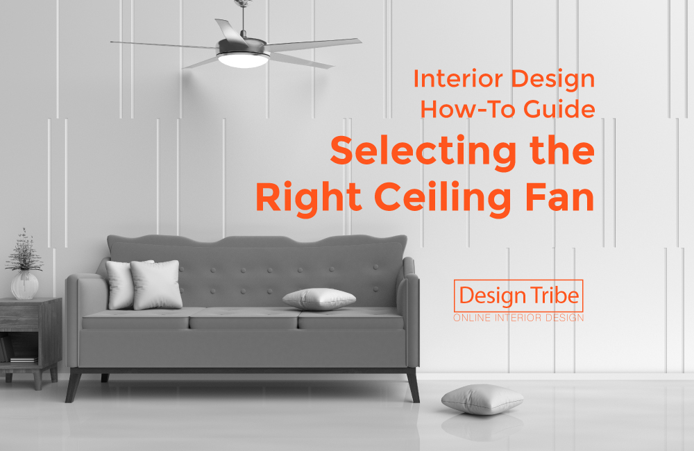 NTERIOR DESIGN HOW-TO GUIDE: CEILING FANS