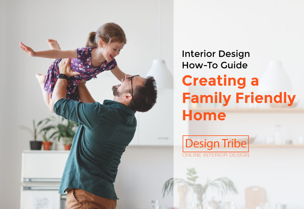 How-To-Guide-Creating-a-Family-Friendly-Home-Residential-Design-Tribe-Online-Interior-Design